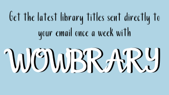 "Sky blue background with the text ""get the latest library titles sent directly to your email once a week with Wowbrary"""